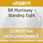 Standing eight - morrissey bill cd musicale di Bill Morrissey