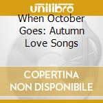 When October Goes: Autumn Love Songs cd musicale di C.lavin/j.gorka & o.