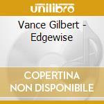 Vance Gilbert - Edgewise cd musicale di Gilbert Vance