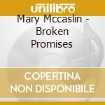 Mary Mccaslin - Broken Promises cd musicale di Mccaslin Mary