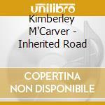 Kimberley M'Carver - Inherited Road cd musicale di M'carver Kimberley