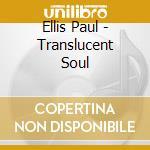 Ellis Paul - Translucent Soul cd musicale di Ellis Paul