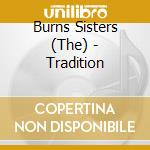 The Burns Sisters - Tradition cd musicale di The burns sisters