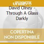 David Olney - Through A Glass Darkly cd musicale di David Olney