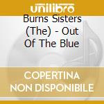 The Burns Sisters - Out Of The Blue cd musicale di The burns sisters