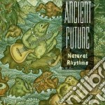 Ancient Future - Natural Rhythms cd musicale di Future Ancient