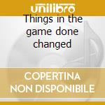 Things in the game done changed cd musicale di Caffeine