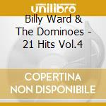 21 hits vol.4 - cd musicale di Billy ward & the dominoes