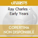 Ray Charles - Early Years cd musicale di Ray Charles