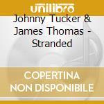 Johnny Tucker & James Thomas - Stranded cd musicale di Johnny tucker & james thomas