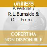 From Mississippi To Chicago cd musicale di P.perkins/r.l.burnside & o.