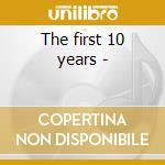 The first 10 years - cd musicale di Artisti Vari