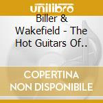 Biller & Wakefield - The Hot Guitars Of... cd musicale di Biller & wakefield