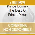 Prince Dixon - The Best Of Prince Dixon cd musicale di Dixon Prince