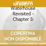 Waterhouse Revisited - Chapter Ii cd musicale di Revisited Waterhouse