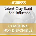 Bad influence cd musicale di Robert cray band