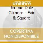 Fair & square cd musicale di Jimmie dale gilmore