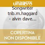Songwriter trib.m.haggard - alvin dave ely joe russell tom cd musicale di Tulare dust (d.alvin/j.ely)
