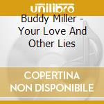 YOUR LOVE AND OTHER LIES cd musicale di MILLER BUDDY
