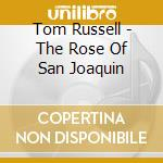 Tom Russell - The Rose Of San Joaquin cd musicale di Tom Russell