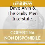 Dave Alvin & The Guilty Men - Interstate City cd musicale di Dave alvin & the gui