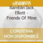 Ramblin'Jack Elliott - Friends Of Mine cd musicale di Elliott Ramblin'jack