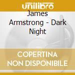 James Armstrong - Dark Night cd musicale di James Armstrong