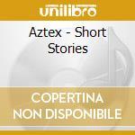 Aztex - Short Stories cd musicale di ARTISTI VARI