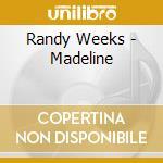 Randy Weeks - Madeline cd musicale di Weeks Randy