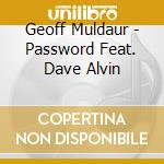 Geoff Muldaur - Password Feat. Dave Alvin cd musicale di Geoff Muldaur