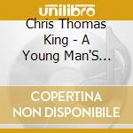 Chris Thomas King - A Young Man'S Blues cd musicale di Chris thomas king