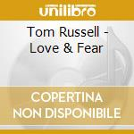 LOVE & FEAR cd musicale di RUSSELL TOM