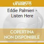 LISTEN HERE! cd musicale di PALMIERI EDDIE