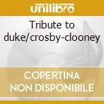 Tribute to duke/crosby-clooney cd musicale di Artisti Vari