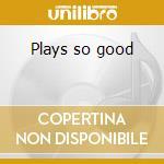 Plays so good cd musicale di George Barnes