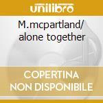 M.mcpartland/ alone together cd musicale di George Shearing