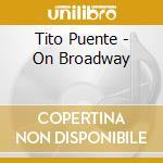 His latin ensemble/on broadway cd musicale di Tito Puente