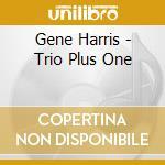 Trio / plus one cd musicale di Gene Harris