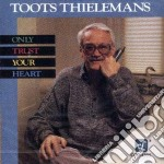 Toots Thielemans - Only Trust Your Heart cd musicale di Toots Thielemans
