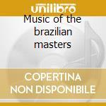 Music of the brazilian masters cd musicale di L./c.b.lima/ Almeida
