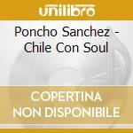 Chile con soul cd musicale di Poncho Sanchez