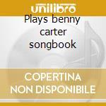 Plays benny carter songbook cd musicale di Marian Mcpartland
