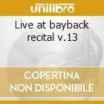 Live at bayback recital v.13 cd musicale di Steve Kuhn