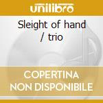 Sleight of hand / trio cd musicale di Jimmy Bruno