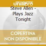 Plays jazz tonight cd musicale di Steve Allen