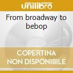 From broadway to bebop cd musicale di Susannah Mccorkle