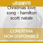 Christmas love song - hamilton scott natale cd musicale di Scott hamilton with strings