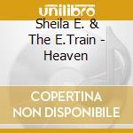 Sheila E. & The E.Train - Heaven cd musicale