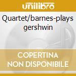 Quartet/barnes-plays gershwin cd musicale di Braff Ruby