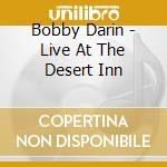 Bobby Darin - Live At The Desert Inn cd musicale di DARIN BOBBY